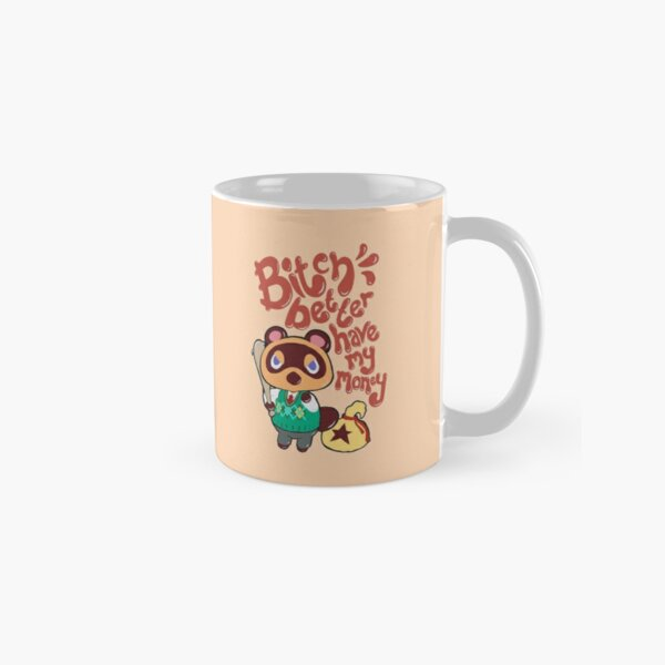 Bitch Better Have My Money Classic Mug RB3004product Offical Animal Crossing Merch