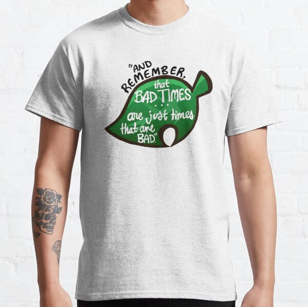 """Animal Crossing: New Leaf """"Bad Times"""" Quote Classic T-Shirt RB3004product Offical Animal Crossing Merch"""