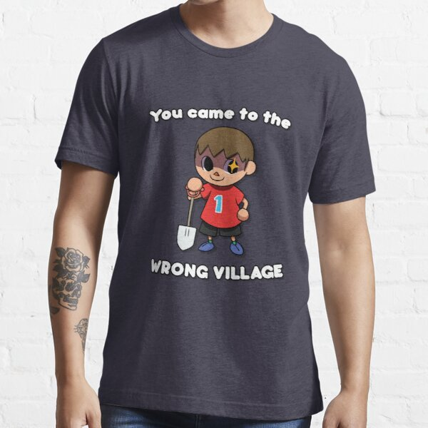 YOU CAME TO THE WRONG VILLAGE Essential T-Shirt RB3004product Offical Animal Crossing Merch